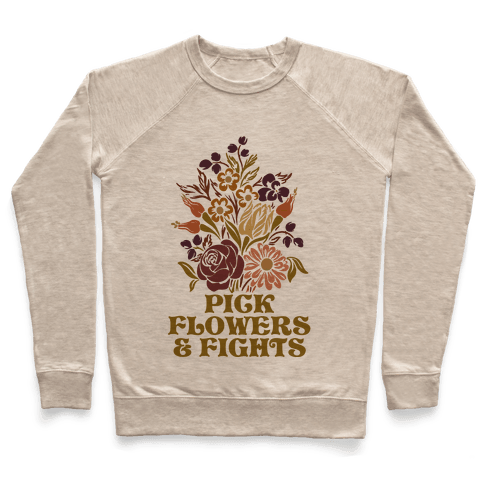 Pick Flowers & Fights Pullover