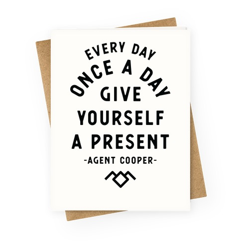 Every Day Once A Day Give Yourself a Present - Agent Cooper Greeting Card