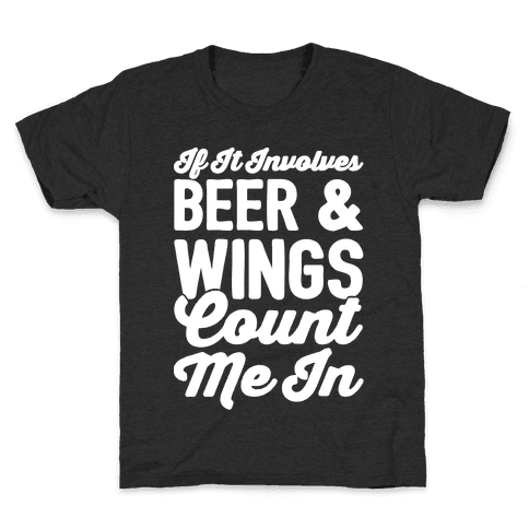 If It Involves Beer and Wings Count Me In White Font Kids T-Shirt