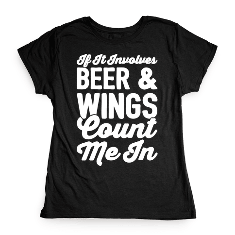 If It Involves Beer and Wings Count Me In White Font Womens T-Shirt
