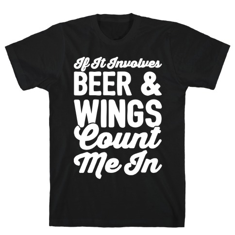 If It Involves Beer and Wings Count Me In White Font T-Shirt