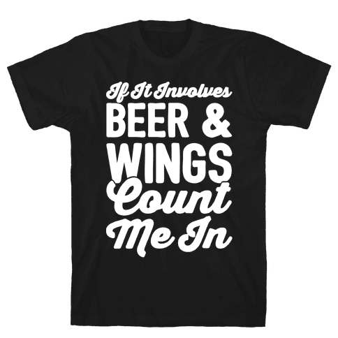 If It Involves Beer and Wings Count Me In White Font Mens T-Shirt