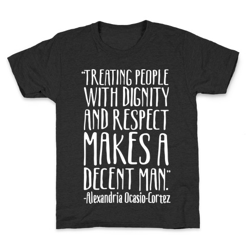 Treating People With Dignity and Respect Makes A Decent Man AOC Quote White Print Kids T-Shirt
