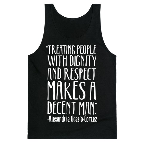Treating People With Dignity and Respect Makes A Decent Man AOC Quote White Print Tank Top
