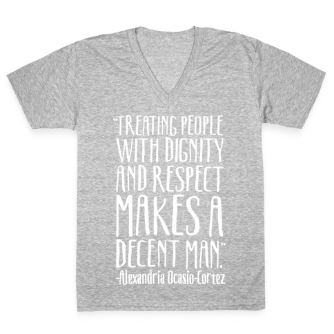 Treating People With Dignity and Respect Makes A Decent Man AOC Quote White Print V-Neck Tee Shirt