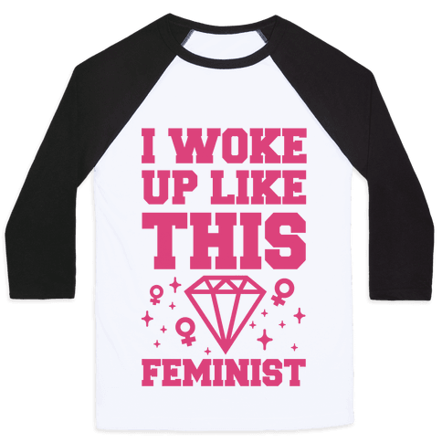I Woke Up Like This Feminist Baseball Tee
