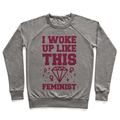 I Woke Up Like This Feminist Pullover