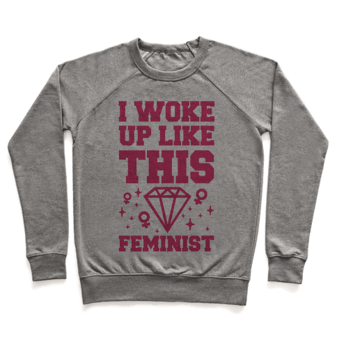 I Woke Up Like This Feminist Pullover