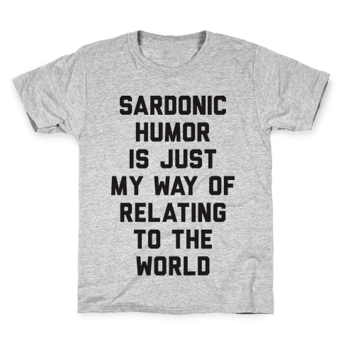 Sardonic Humor Is Just My Way Of Relating To The World Kids T-Shirt