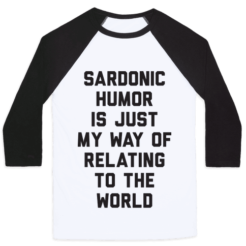 Sardonic Humor Is Just My Way Of Relating To The World Baseball Tee