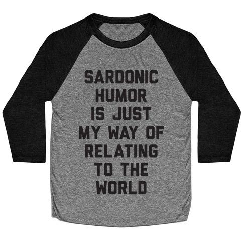 Sardonic Humor Is Just My Way Of Relating To The World Baseball Tee