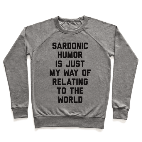 Sardonic Humor Is Just My Way Of Relating To The World Pullover