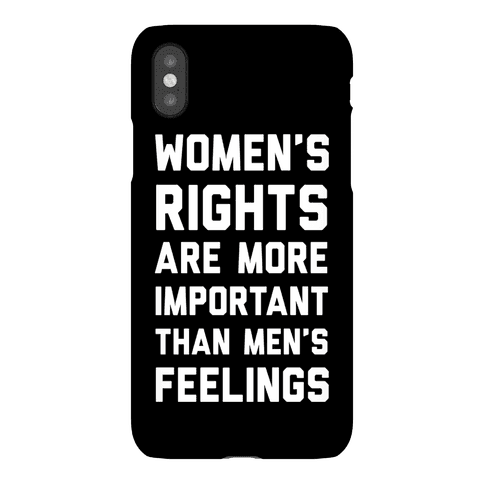 Women's Rights Are More Important Than Men's Feelings Phone Case