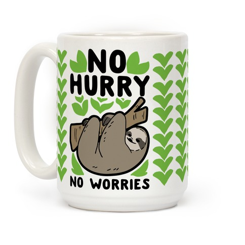 No Hurry, No Worries - Sloth Coffee Mug