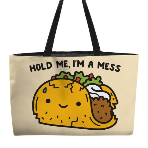 Hold Me, I'm A Mess Taco Weekender Tote