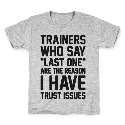 """Trainers Who Say """"Last One"""" Are The Reason I Have Trust Issues Kids T-Shirt"""