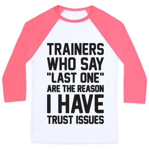 "Trainers Who Say ""Last One"" Are The Reason I Have Trust Issues Baseball Tee"