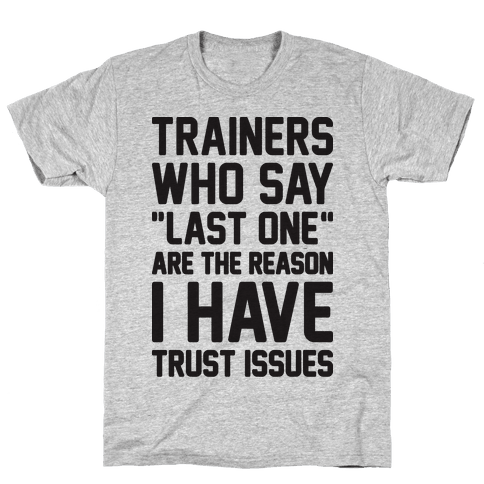 """Trainers Who Say """"Last One"""" Are The Reason I Have Trust Issues Mens/Unisex T-Shirt"""