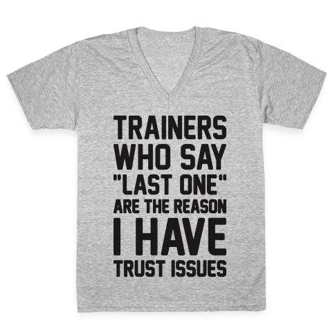 "Trainers Who Say ""Last One"" Are The Reason I Have Trust Issues V-Neck Tee Shirt"