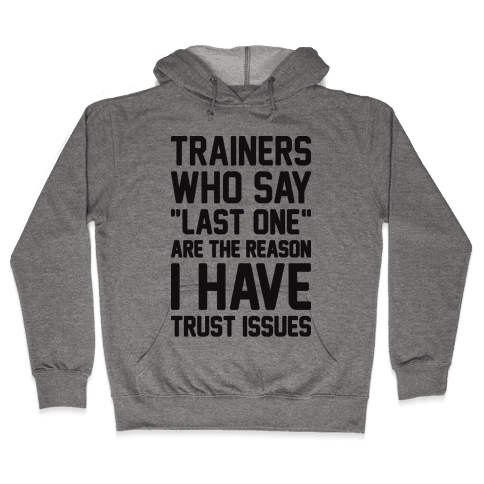 """Trainers Who Say """"Last One"""" Are The Reason I Have Trust Issues Hooded Sweatshirt"""