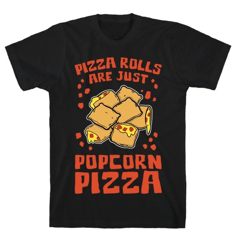 Pizza Rolls Are Just Popcorn Pizza T-Shirt