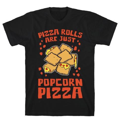Pizza Rolls Are Just Popcorn Pizza Mens/Unisex T-Shirt