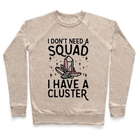 I Don't Need A Squad I Have A Cluster Pullover