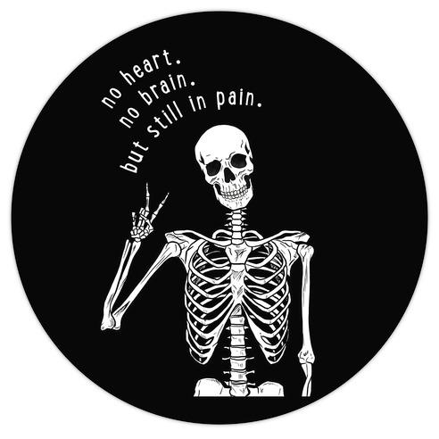No Heart, No Brain, But Still in Pain Die Cut Sticker