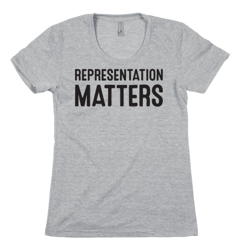 Representation Matters Womens T-Shirt