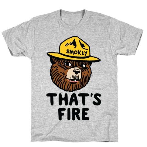 That's Fire Smokey The Bear T-Shirt