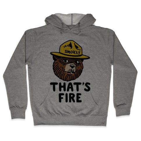 That's Fire Smokey The Bear Hooded Sweatshirt