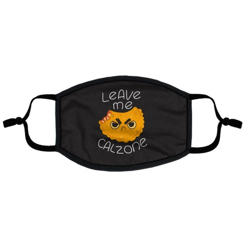 Leave Me Calzone Flat Face Mask