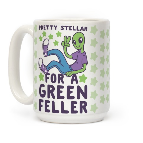 Pretty Stellar for a Green Feller Coffee Mug