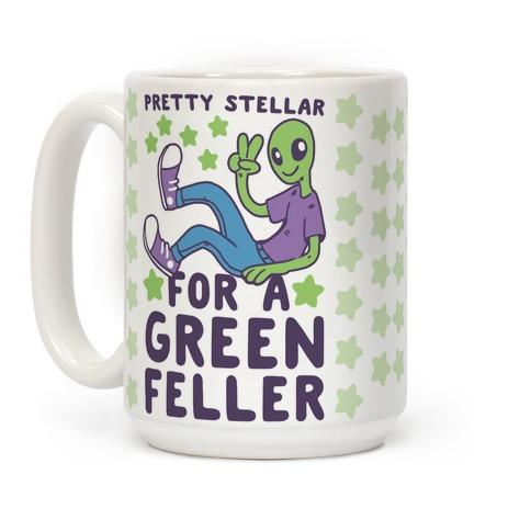 Pretty Stellar for a Green Feller Coffee Mug