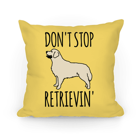 Don't Stop Retrievin' Golden Retriever Dog Parody Pillow