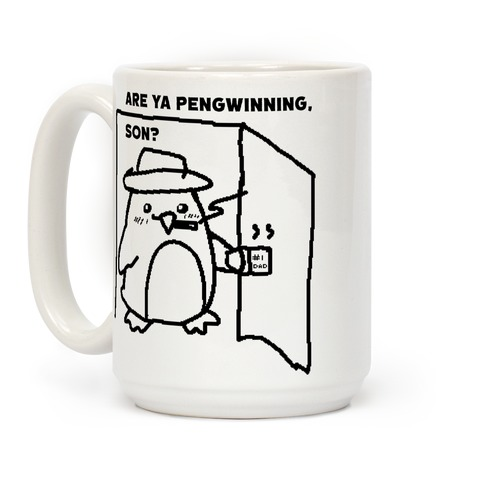 Are Ya Pengwinning, Son?  Coffee Mug