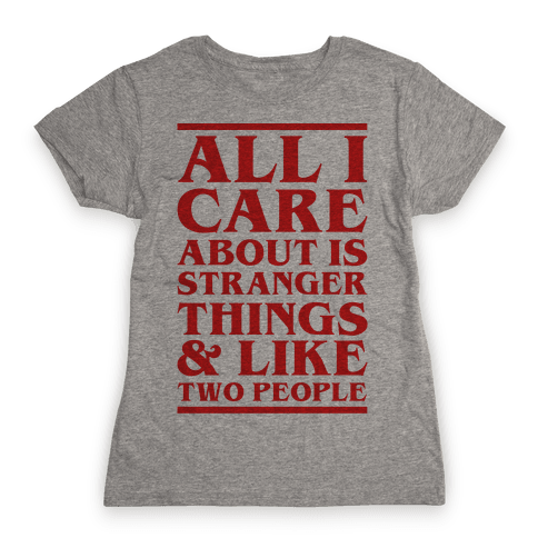 Stranger Things and Like Two People Womens T-Shirt