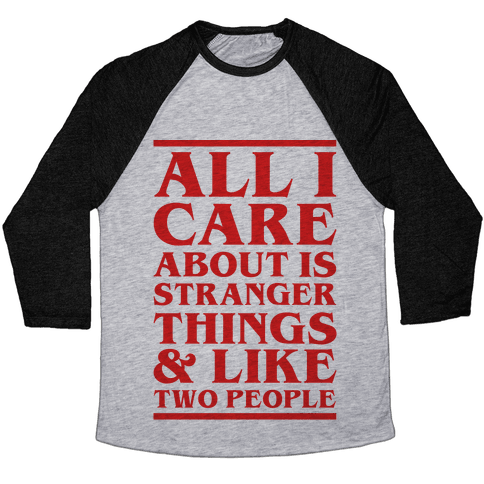 Stranger Things and Like Two People Baseball Tee
