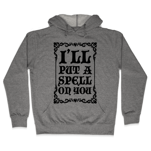I'll Put A Spell On You Hooded Sweatshirt