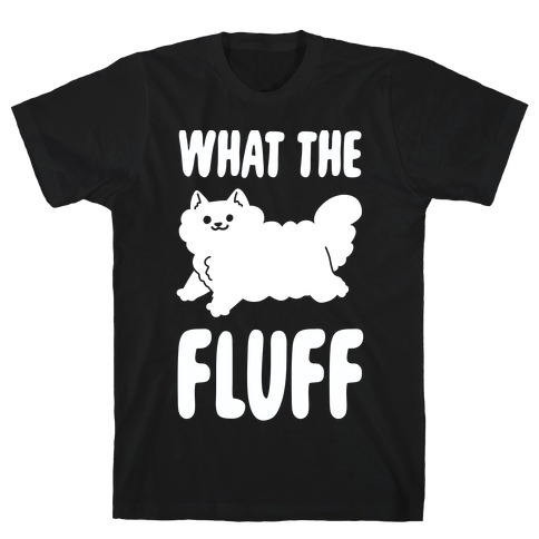 What the Fluff T-Shirt