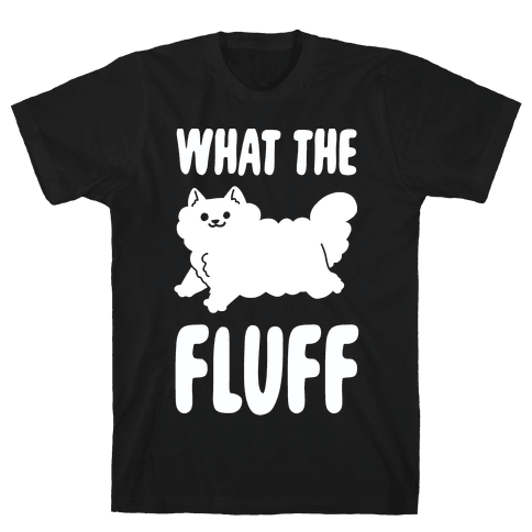 What the Fluff Mens T-Shirt
