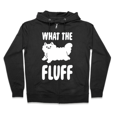 What the Fluff Zip Hoodie