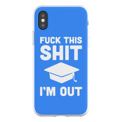 F*ck This Sh*t, I'm Out Phone Flexi-Case