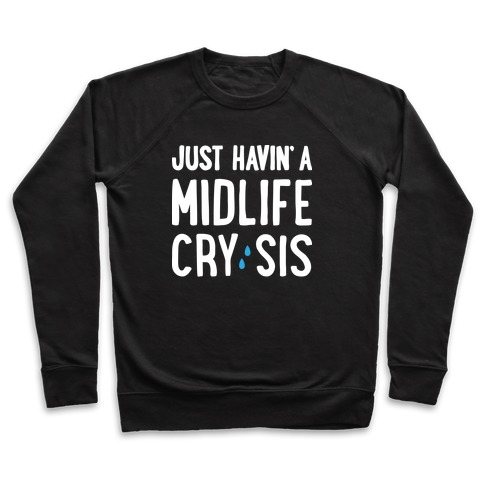 Just Havin' A Midlife Cry, Sis Pullover
