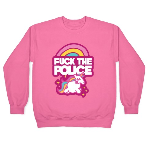 F*** The Police (Unicorn) Pullover