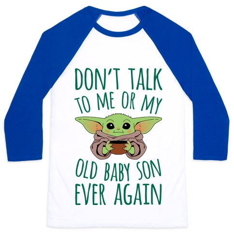 Don't Talk To Me Or My Old Baby Son Ever Again Baseball Tee