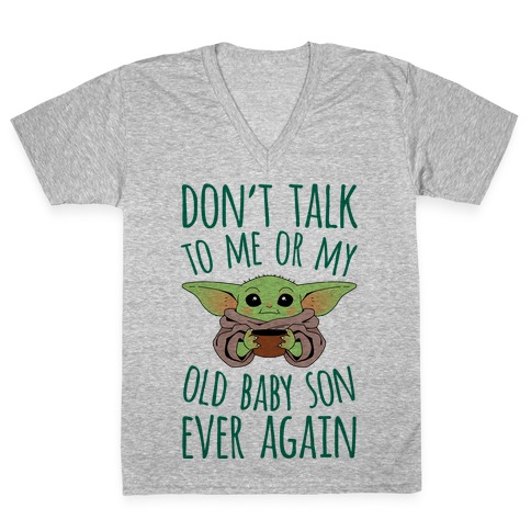 Don't Talk To Me Or My Old Baby Son Ever Again V-Neck Tee Shirt