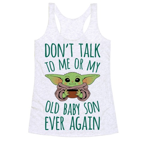 Don't Talk To Me Or My Old Baby Son Ever Again Racerback Tank Top