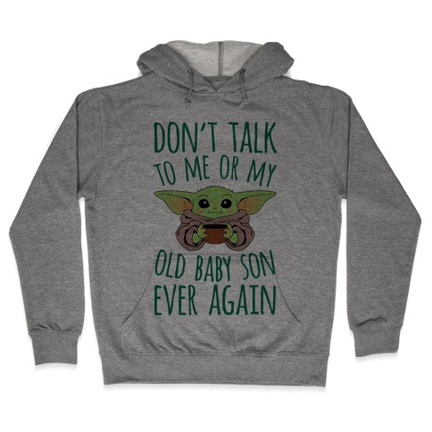 Don't Talk To Me Or My Old Baby Son Ever Again Hooded Sweatshirt