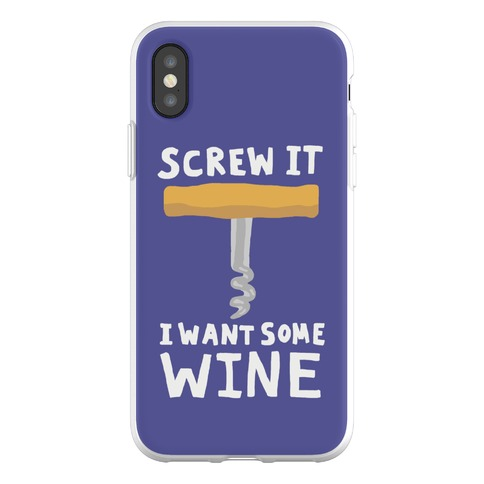 Screw It I Want Some Wine Phone Flexi-Case